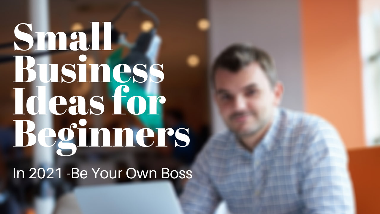Small Business Ideas for Beginners in 2021 | Be Your Own Boss